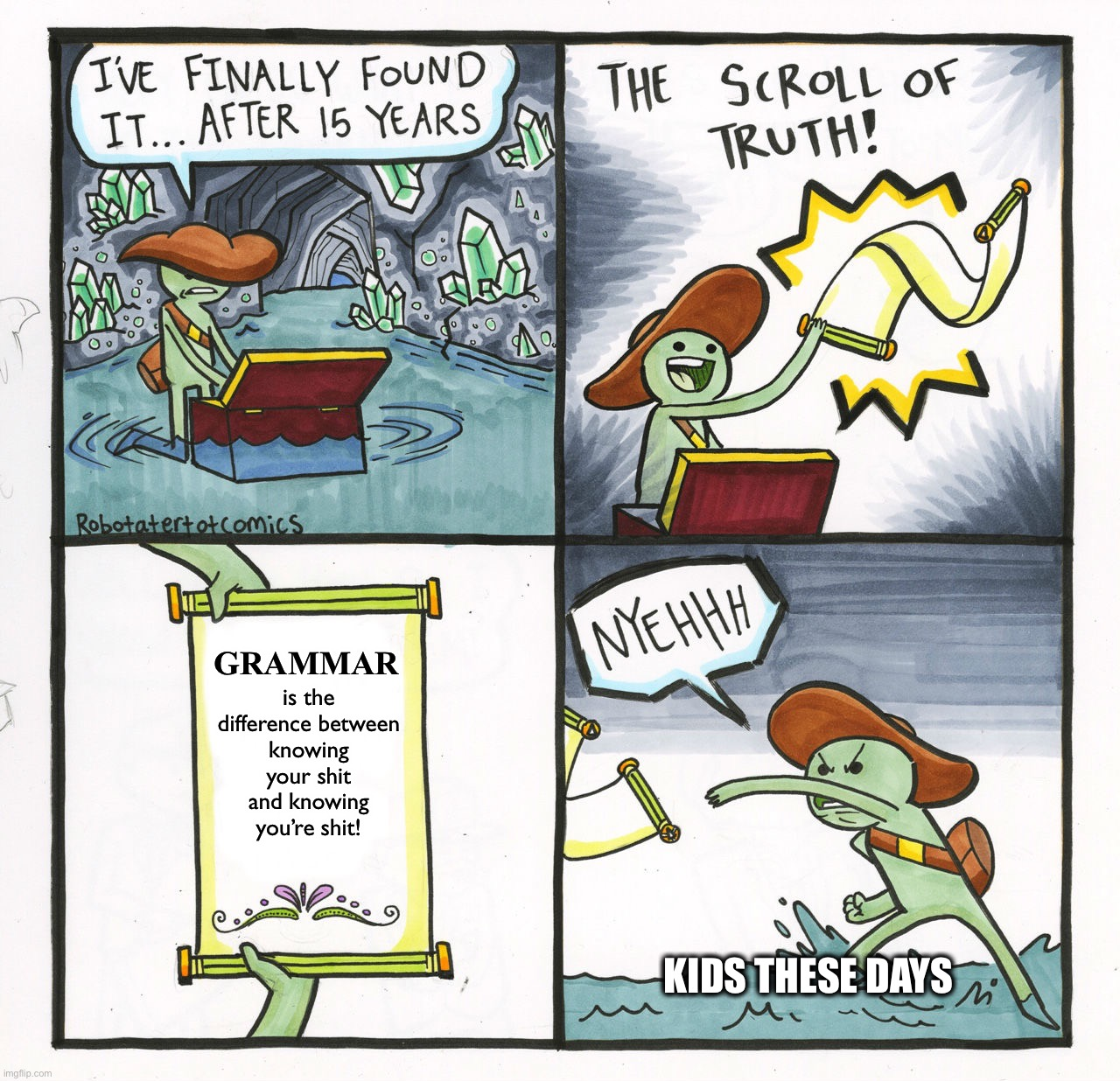 The Scroll Of Truth Meme |  GRAMMAR; is the difference between knowing your shit and knowing you're shit! KIDS THESE DAYS | image tagged in memes,the scroll of truth,bad grammar and spelling memes,kids these days,true story,funny memes | made w/ Imgflip meme maker