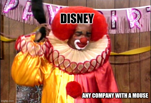 D. Clown |  DISNEY; ANY COMPANY WITH A MOUSE | image tagged in homie da clown | made w/ Imgflip meme maker
