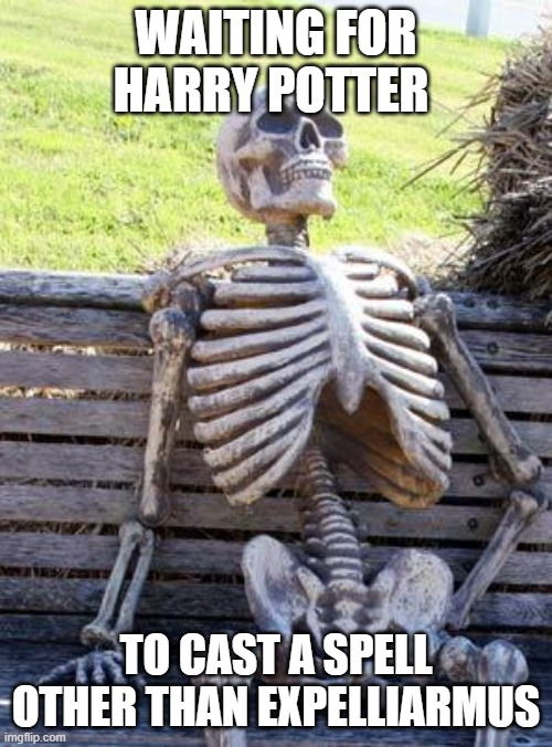 Waiting Skeleton Meme |  WAITING FOR HARRY POTTER; TO CAST A SPELL OTHER THAN EXPELLIARMUS | image tagged in memes,waiting skeleton | made w/ Imgflip meme maker