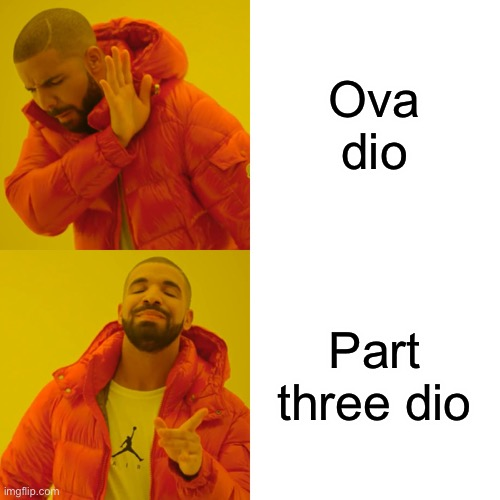 Drake Hotline Bling |  Ova dio; Part three dio | image tagged in memes,drake hotline bling | made w/ Imgflip meme maker