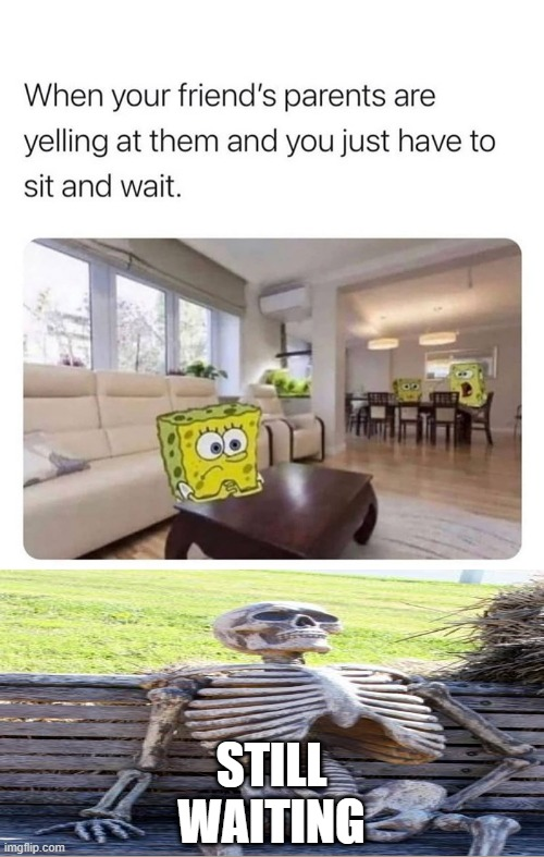 still waiting |  STILL WAITING | image tagged in lol,memes,funny,oof | made w/ Imgflip meme maker