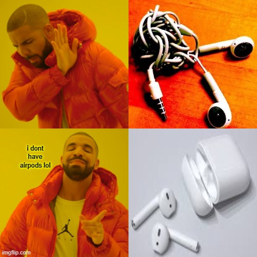 Yeah not me though |  i dont have airpods lol | image tagged in memes,drake hotline bling,airpods | made w/ Imgflip meme maker