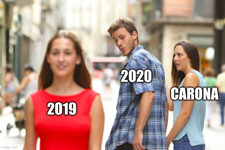 Distracted Boyfriend Meme |  2020; CARONA; 2019 | image tagged in memes,distracted boyfriend | made w/ Imgflip meme maker