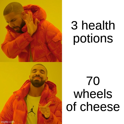 Skyrim meme |  3 health potions; 70 wheels of cheese | image tagged in memes,drake hotline bling | made w/ Imgflip meme maker