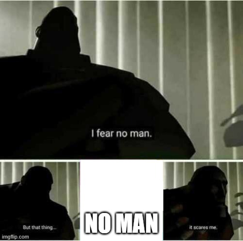 I fear no man |  NO MAN | image tagged in i fear no man | made w/ Imgflip meme maker