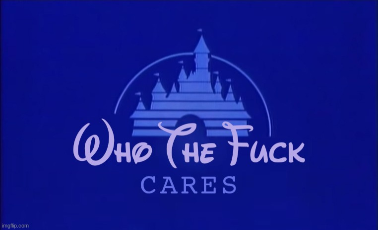 Disney Who Cares | image tagged in disney who cares | made w/ Imgflip meme maker