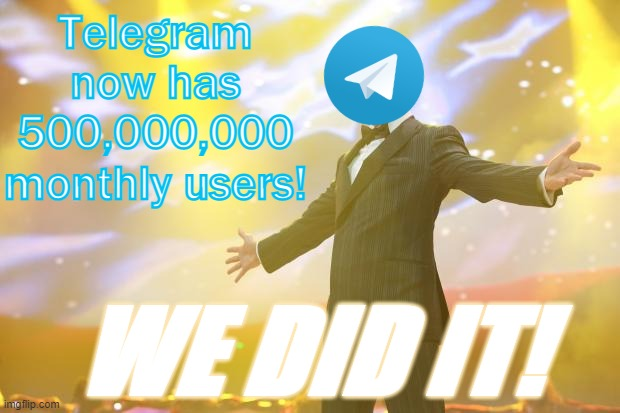 That's what happens when you respect your user base. Big Tech will NEVER silence us!!! |  Telegram now has 500,000,000 monthly users! WE DID IT! | image tagged in tony stark success,telegram,free speech,celebration,we are number one,/pol/ | made w/ Imgflip meme maker