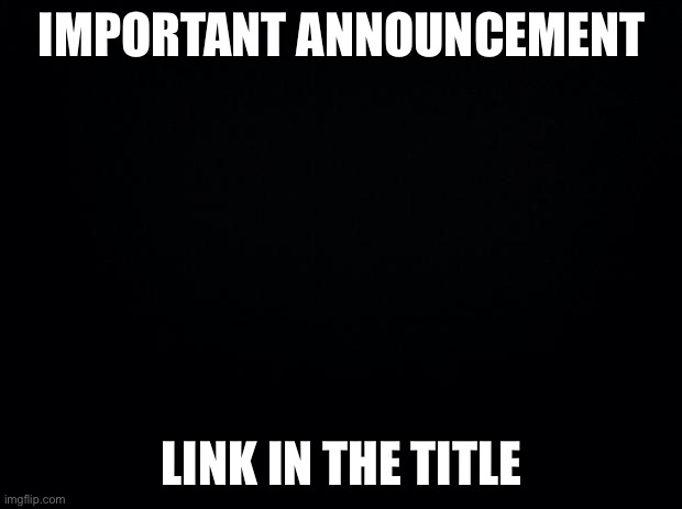 https://www.sanfransentinel.com/catswithmachineguns.html |  IMPORTANT ANNOUNCEMENT; LINK IN THE TITLE | image tagged in black background,rick rolled | made w/ Imgflip meme maker