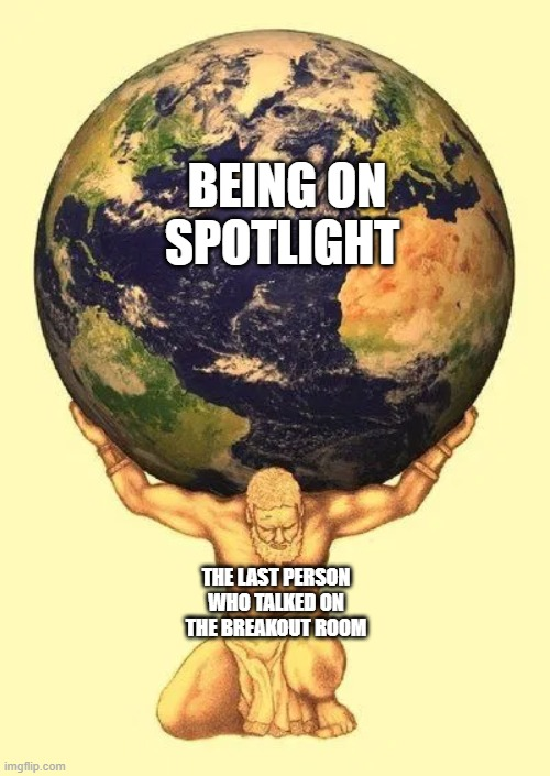 The true burden |  BEING ON SPOTLIGHT; THE LAST PERSON WHO TALKED ON THE BREAKOUT ROOM | image tagged in zoom,memes,awkward | made w/ Imgflip meme maker