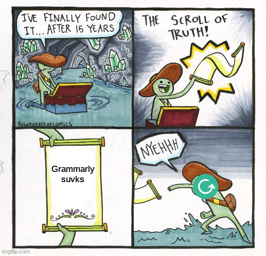 The Scroll Of Truth Meme |  Grammarly suvks | image tagged in memes,the scroll of truth | made w/ Imgflip meme maker