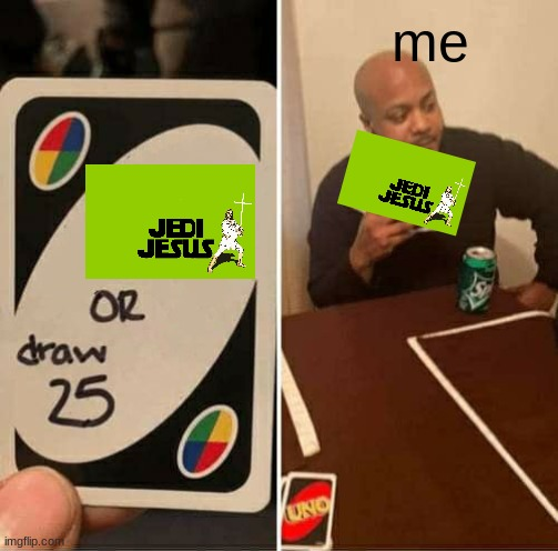 UNO Draw 25 Cards Meme |  me | image tagged in memes,uno draw 25 cards | made w/ Imgflip meme maker
