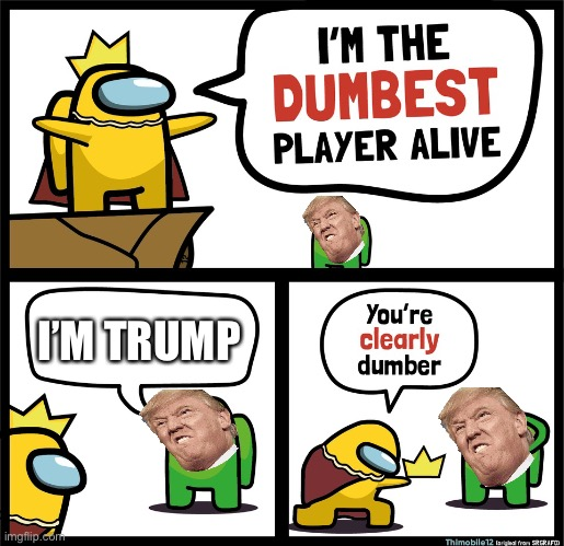 Among us |  I'M TRUMP | image tagged in among us dumbest player | made w/ Imgflip meme maker