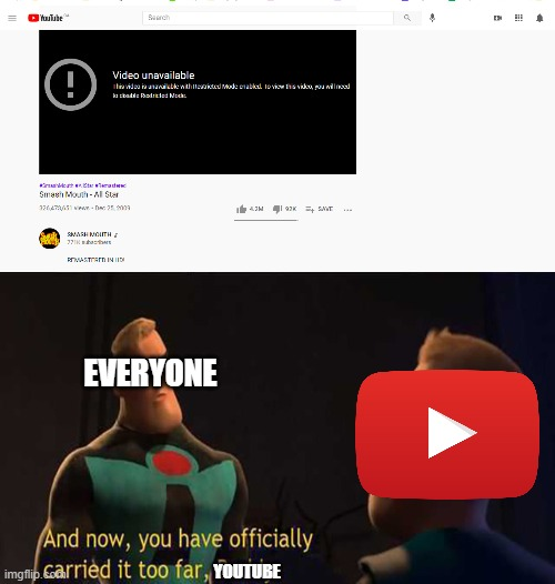 -_- |  EVERYONE; YOUTUBE | image tagged in and now you have officially carried it too far buddy,youtube,all star,smash mouth | made w/ Imgflip meme maker