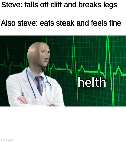 Steve: falls off cliff and breaks legs; Also steve: eats steak and feels fine | image tagged in helth | made w/ Imgflip meme maker