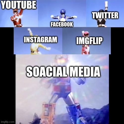 Megazord Transformation |  YOUTUBE; FACEBOOK; TWITTER; INSTAGRAM; IMGFLIP; SOACIAL MEDIA | image tagged in megazord transformation | made w/ Imgflip meme maker