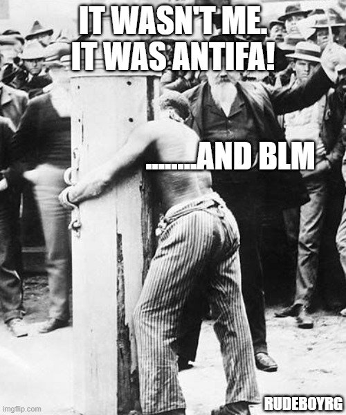 Antifa and BLM Slavery |  IT WASN'T ME. IT WAS ANTIFA! ........AND BLM; RUDEBOYRG | image tagged in antifa,blm,slavery | made w/ Imgflip meme maker