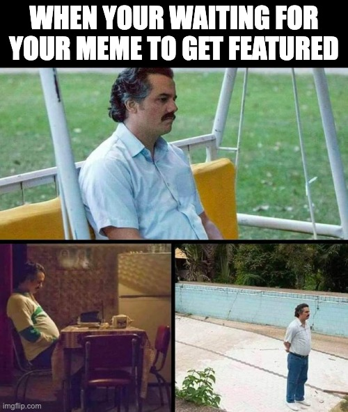 Waiting... |  WHEN YOUR WAITING FOR YOUR MEME TO GET FEATURED | image tagged in lonely guy | made w/ Imgflip meme maker