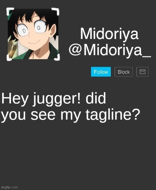 Midoriya's annoncement template |  Hey jugger! did you see my tagline? | image tagged in midoriya's annoncement template | made w/ Imgflip meme maker