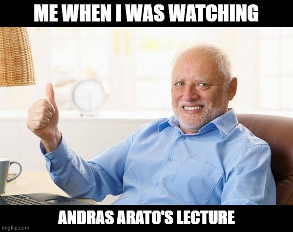 no longer hiding the pain |  ME WHEN I WAS WATCHING; ANDRAS ARATO'S LECTURE | image tagged in happy harold,hide the pain harold,andras arato,meme,know your meme,thumbs up | made w/ Imgflip meme maker