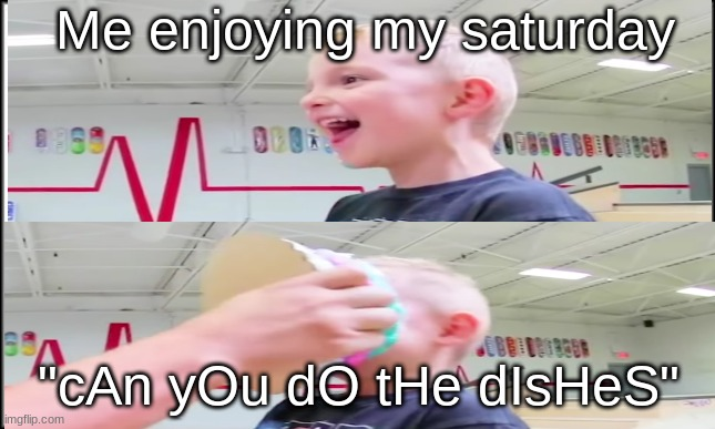 "cake face |  Me enjoying my saturday; ""cAn yOu dO tHe dIsHeS"" 