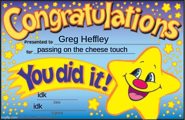 Happy Star Congratulations Meme |  Greg Heffley; passing on the cheese touch; idk; idk | image tagged in memes,happy star congratulations | made w/ Imgflip meme maker