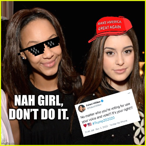 Kalani's Shenanigans |  NAH GIRL, DON'T DO IT. | image tagged in dance,dance moms,donald trump,politics,social media,twitter | made w/ Imgflip meme maker