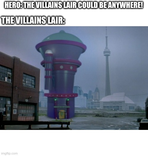 villains lair be like |  HERO: THE VILLAINS LAIR COULD BE ANYWHERE! THE VILLAINS LAIR: | image tagged in goosebumps | made w/ Imgflip meme maker