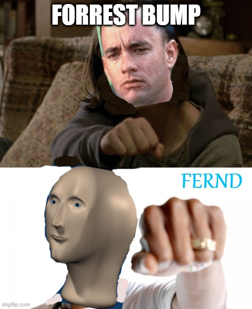 FORREST BUMP; FERND | image tagged in sad fist bump,snoop fist bump | made w/ Imgflip meme maker