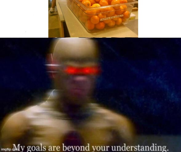 *Apples Only* | image tagged in my goals are beyond your understanding | made w/ Imgflip meme maker