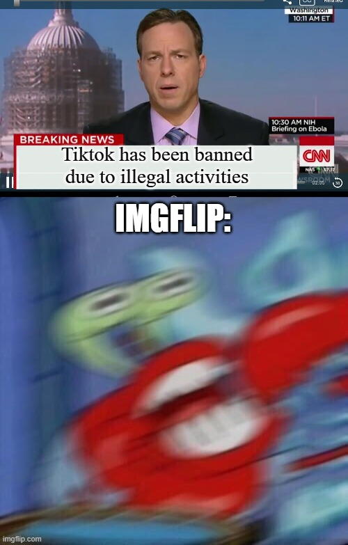 i wish |  Tiktok has been banned due to illegal activities; IMGFLIP: | image tagged in cnn breaking news template,mr krabs blur,pizza party,deth to tiktok,imgflip forever,funny | made w/ Imgflip meme maker