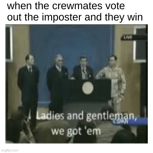 among us in a nutshell |  when the crewmates vote out the imposter and they win | image tagged in there is one impostor among us | made w/ Imgflip meme maker