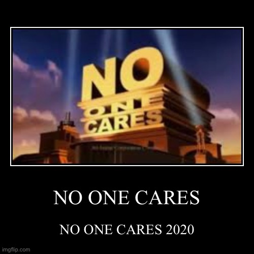 yes2021 no2020 | NO ONE CARES | NO ONE CARES 2020 | image tagged in funny,demotivationals | made w/ Imgflip demotivational maker