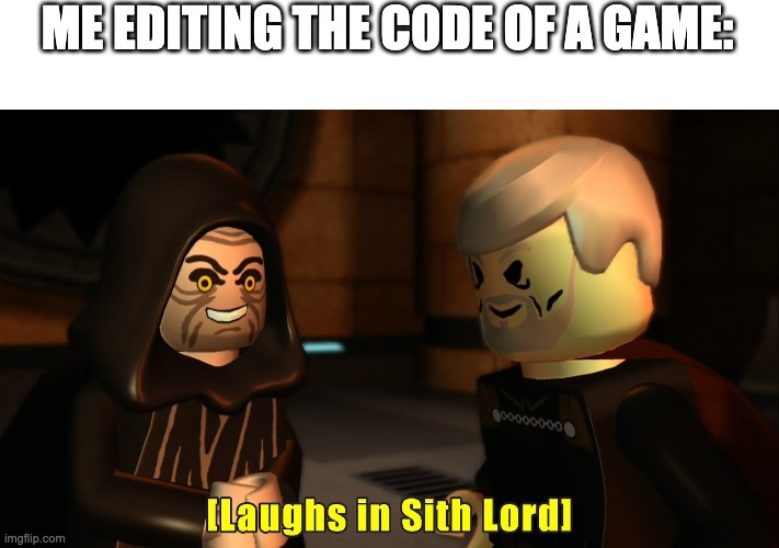 ME EDITING THE CODE OF A GAME: | image tagged in laughs in sith lord | made w/ Imgflip meme maker