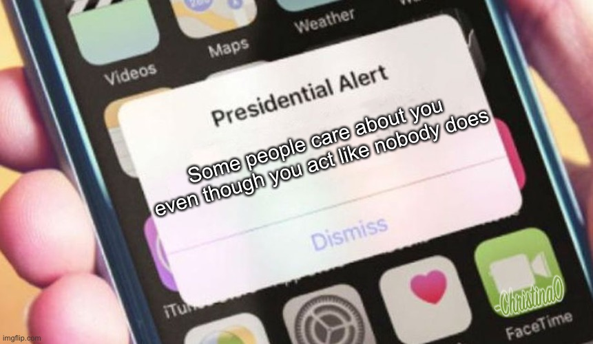 Your anxiety lies to you, don't get fooled! |  Some people care about you even though you act like nobody does | image tagged in memes,presidential alert,depression,depression sadness hurt pain anxiety,anxiety,socially awkward | made w/ Imgflip meme maker