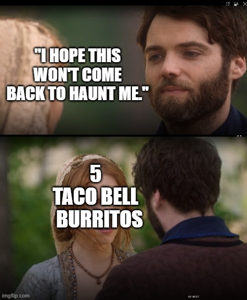 "Bad Match |  ""I HOPE THIS WON'T COME BACK TO HAUNT ME.""; 5  TACO BELL   BURRITOS 