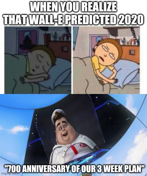 "HOL' UP |  WHEN YOU REALIZE THAT WALL-E PREDICTED 2020; ""700 ANNIVERSARY OF OUR 3 WEEK PLAN"" 