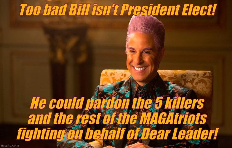 Caesar Flickerman (Stanley Tucci) | Too bad Bill isn't President Elect! He could pardon the 5 killers and the rest of the MAGAtriots fighting on behalf of Dear Leader! | image tagged in caesar flickerman stanley tucci | made w/ Imgflip meme maker