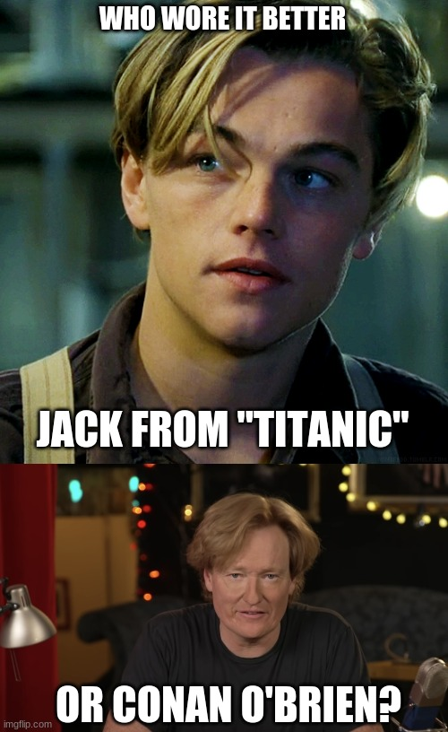 "Who Wore It Better Wednesday #37 - Curtain hair |  WHO WORE IT BETTER; JACK FROM ""TITANIC""; OR CONAN O'BRIEN? 