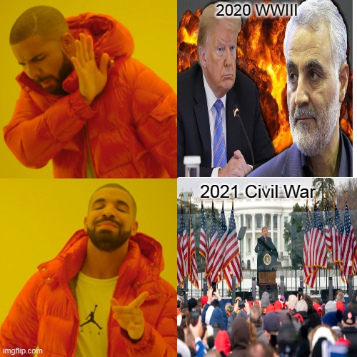 January 2020s Style |  2020 WWIII; 2021 Civil War | image tagged in memes,drake hotline bling,trump,january,news,the media | made w/ Imgflip meme maker