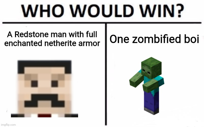 Zombie boi would win |  A Redstone man with full enchanted netherite armor; One zombified boi | image tagged in memes,who would win | made w/ Imgflip meme maker