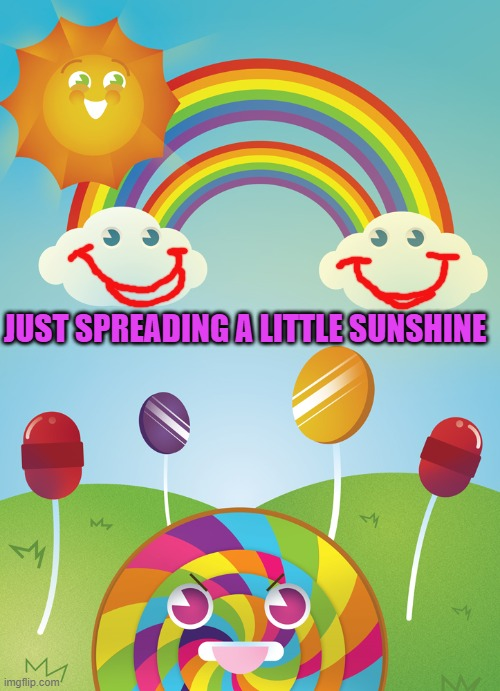 Hope everyone is having a lovely day! |  JUST SPREADING A LITTLE SUNSHINE | image tagged in sunshine and lollipops,nixieknox | made w/ Imgflip meme maker