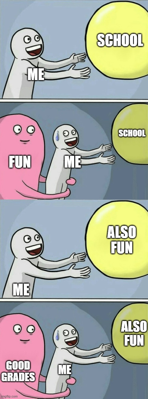 So instead, I multitask |  SCHOOL; ME; SCHOOL; FUN; ME; ALSO FUN; ME; ALSO FUN; GOOD GRADES; ME | image tagged in memes,running away balloon | made w/ Imgflip meme maker