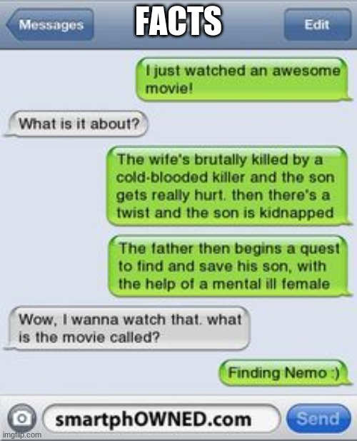 is this not true tho? |  FACTS | image tagged in texting,text,finding nemo,movies | made w/ Imgflip meme maker
