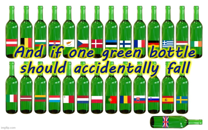 27 Green Bottles |  And if one green bottle should accidentally fall | image tagged in brexit | made w/ Imgflip meme maker