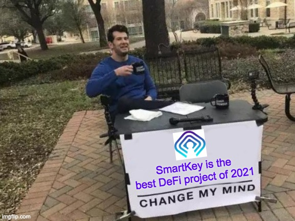 SmartKey Best DeFi Project |  SmartKey is the best DeFi project of 2021 | image tagged in memes,change my mind,defi,crypto,altcoin,smartkey | made w/ Imgflip meme maker