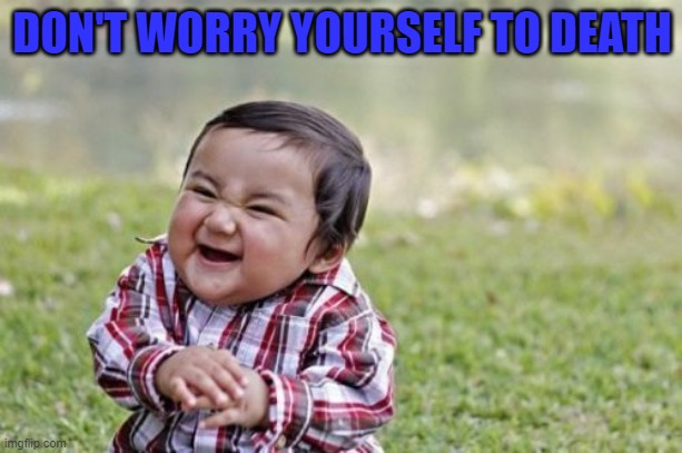 Evil Toddler Meme | DON'T WORRY YOURSELF TO DEATH | image tagged in memes,evil toddler | made w/ Imgflip meme maker