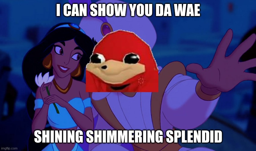 Remember this guy? |  I CAN SHOW YOU DA WAE; SHINING SHIMMERING SPLENDID | image tagged in i can show you the world | made w/ Imgflip meme maker