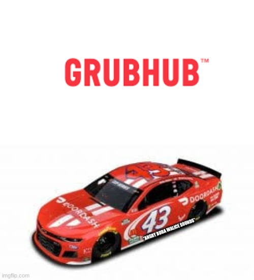 grubhub v.s NASCAR |  *ANGRY BUBA WALICE SOUNDS* | image tagged in nascar | made w/ Imgflip meme maker