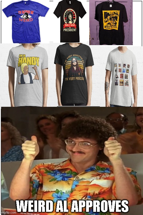 weird al approves his merch |  WEIRD AL APPROVES | image tagged in weird al yankovic,weird al,blank comic panel 2x2,funny memes | made w/ Imgflip meme maker