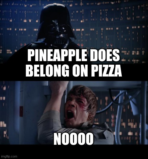 does it tho |  PINEAPPLE DOES BELONG ON PIZZA; NOOOO | image tagged in memes,star wars no | made w/ Imgflip meme maker